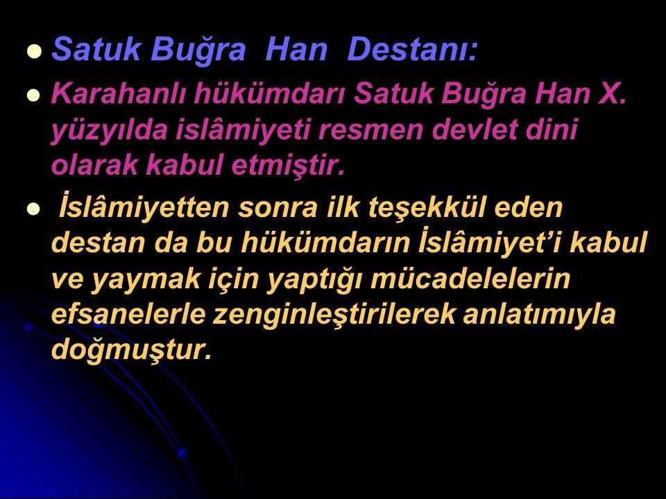 Satuk Buğra Han Destanı: Karahanlı hükümdarı Satuk Buğra Han X. yüzyılda islâmiyeti resmen devlet dini olarak kabul etmiştir. İslâmiyetten sonra ilk t