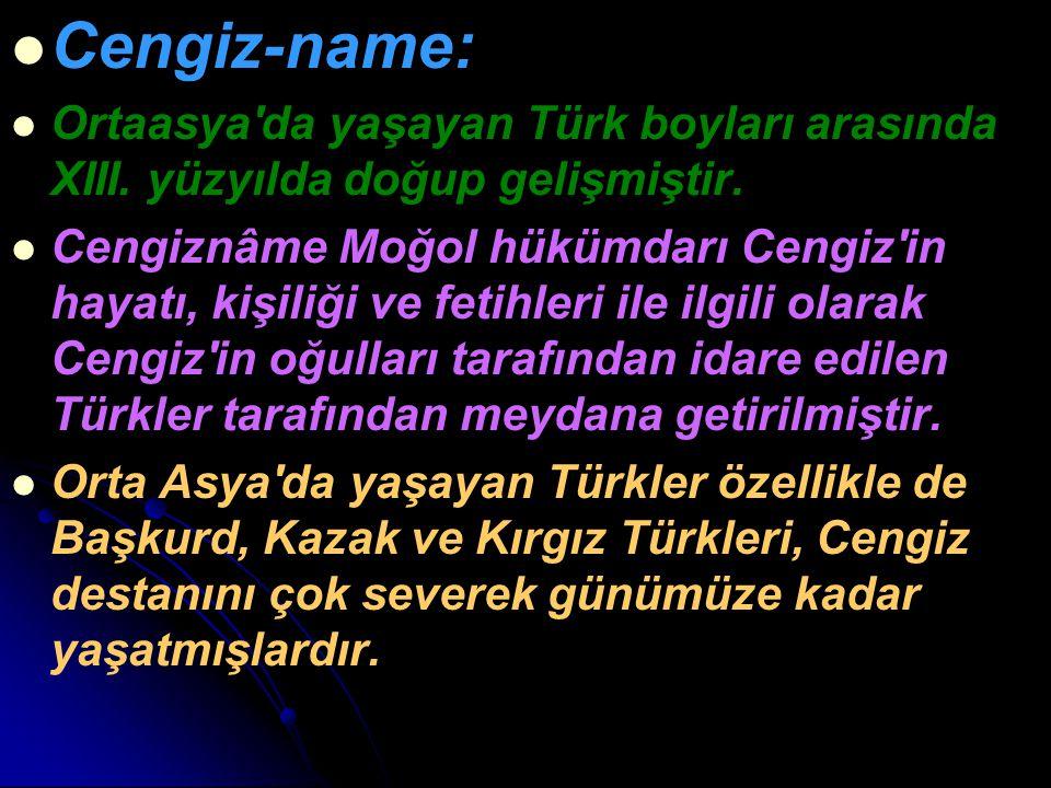 Cengiz-name: Ortaasya'da yaşayan Türk boyları arasında XIII. yüzyılda doğup gelişmiştir. Cengiznâme Moğol hükümdarı Cengiz'in hayatı, kişiliği ve feti