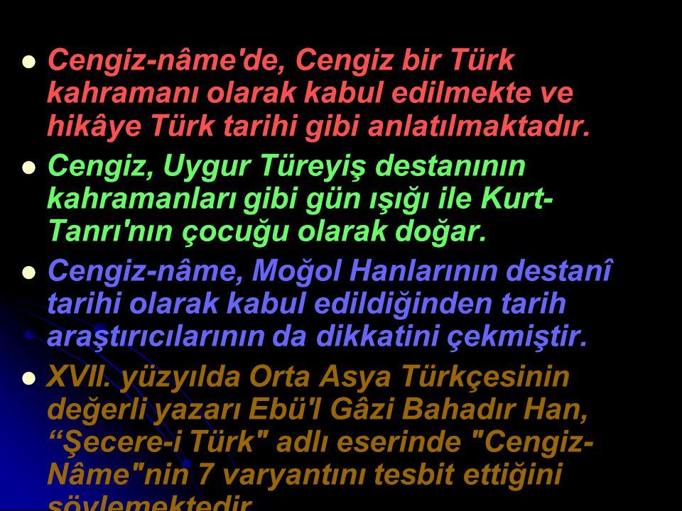 Cengiz-nâme'de, Cengiz bir Türk kahramanı olarak kabul edilmekte ve hikâye Türk tarihi gibi anlatılmaktadır. Cengiz, Uygur Türeyiş destanının kahraman