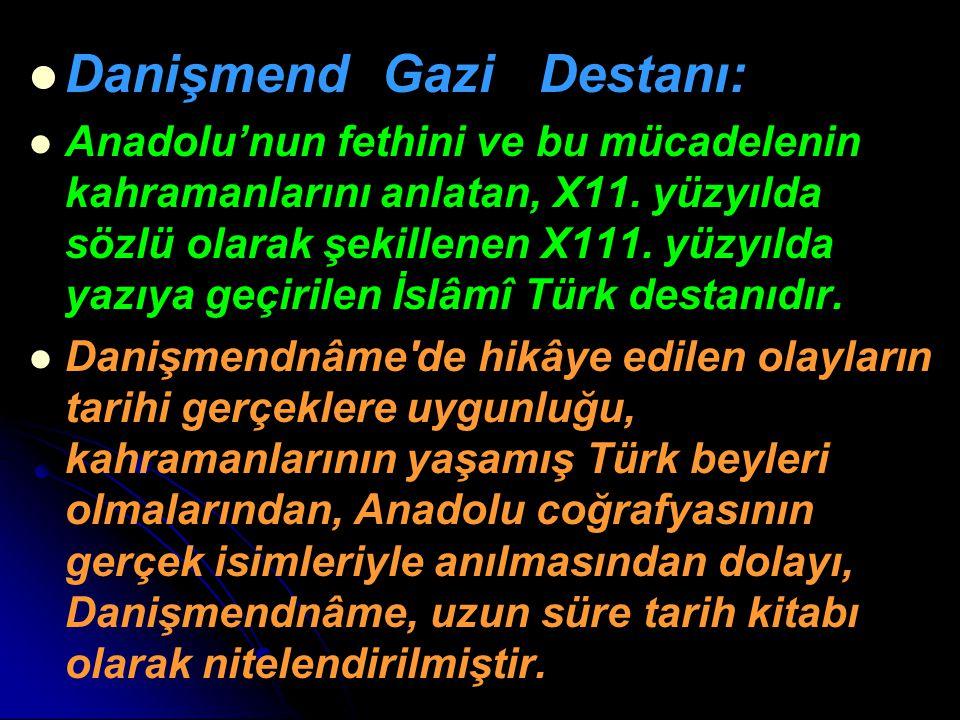Danişmend Gazi Destanı: Anadolu'nun fethini ve bu mücadelenin kahramanlarını anlatan, X11. yüzyılda sözlü olarak şekillenen X111. yüzyılda yazıya geçi