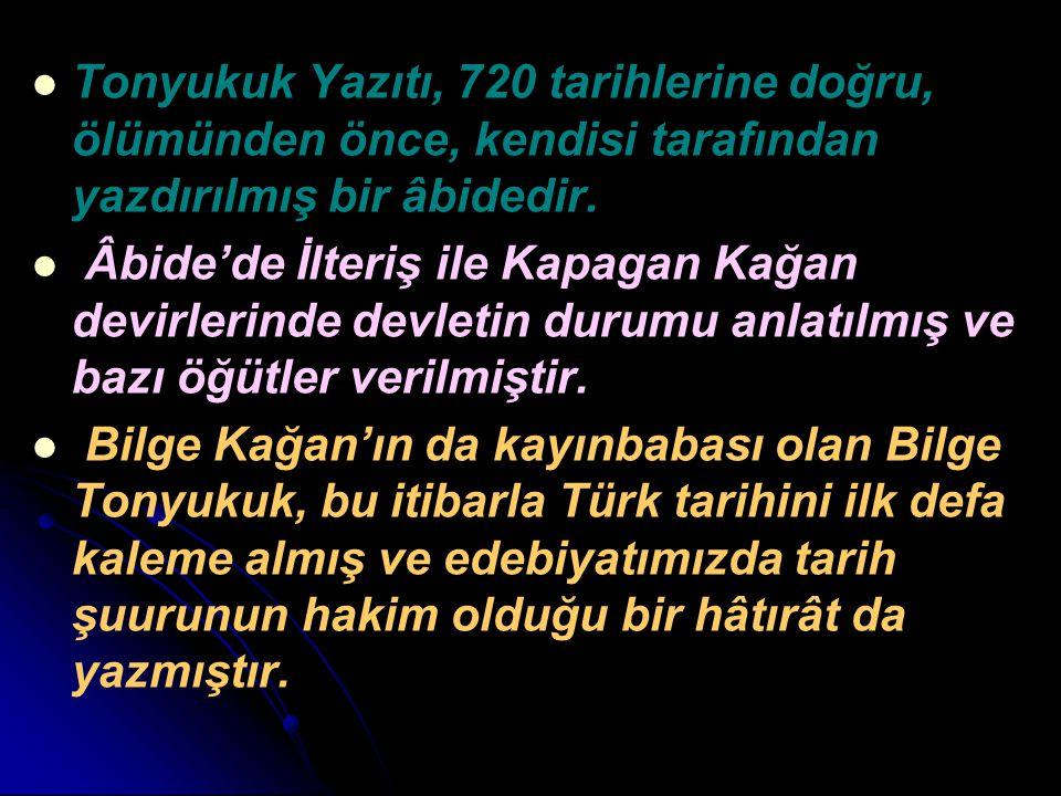 Tonyukuk Yazıtı, 720 tarihlerine doğru, ölümünden önce, kendisi tarafından yazdırılmış bir âbidedir. Âbide'de İlteriş ile Kapagan Kağan devirlerinde d