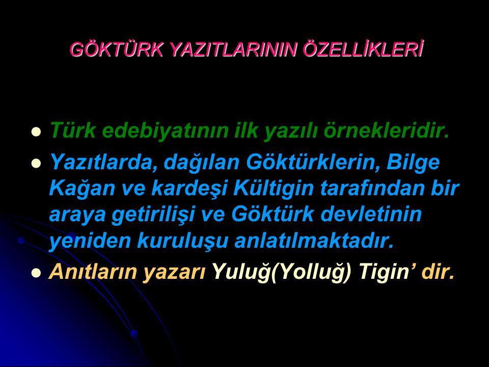 GÖKTÜRK YAZITLARININ ÖZELLİKLERİ Türk edebiyatının ilk yazılı örnekleridir. Yazıtlarda, dağılan Göktürklerin, Bilge Kağan ve kardeşi Kültigin tarafınd