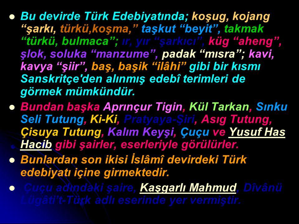 """Bu devirde Türk Edebiyatında; koşug, kojang """"şarkı, türkü,koşma,"""" taşkut """"beyit"""", takmak """"türkü, bulmaca""""; ır, yır """"şarkıcı"""", küg """"aheng"""", şlok, soluk"""
