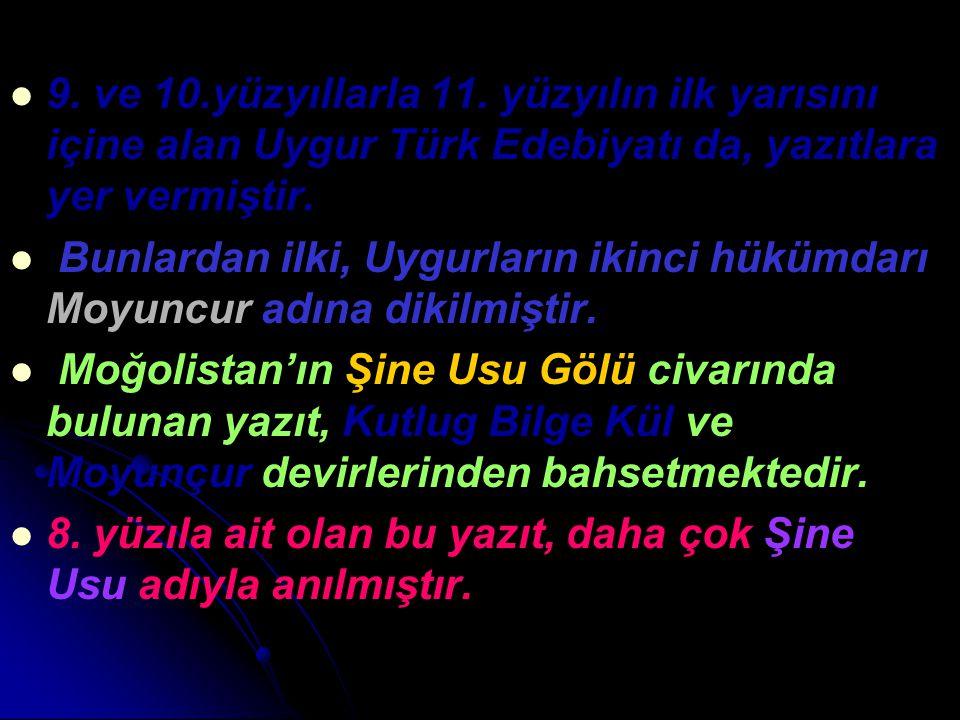9. ve 10.yüzyıllarla 11. yüzyılın ilk yarısını içine alan Uygur Türk Edebiyatı da, yazıtlara yer vermiştir. Bunlardan ilki, Uygurların ikinci hükümdar