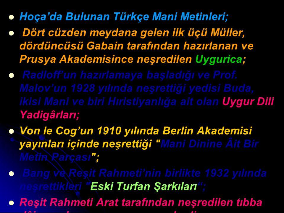 Hoça'da Bulunan Türkçe Mani Metinleri; Dört cüzden meydana gelen ilk üçü Müller, dördüncüsü Gabain tarafından hazırlanan ve Prusya Akademisince neşred