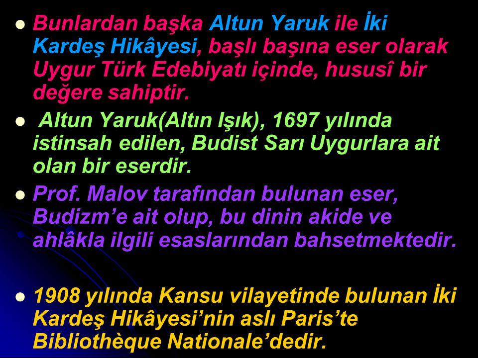 Bunlardan başka Altun Yaruk ile İki Kardeş Hikâyesi, başlı başına eser olarak Uygur Türk Edebiyatı içinde, hususî bir değere sahiptir. Altun Yaruk(Alt