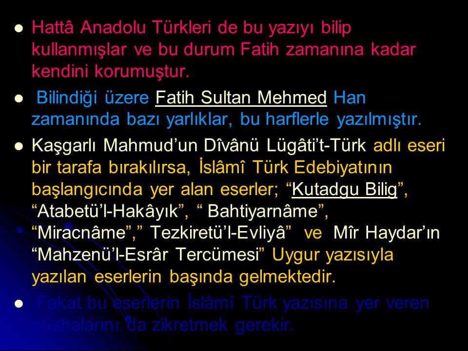 Hattâ Anadolu Türkleri de bu yazıyı bilip kullanmışlar ve bu durum Fatih zamanına kadar kendini korumuştur. Bilindiği üzere Fatih Sultan Mehmed Han za