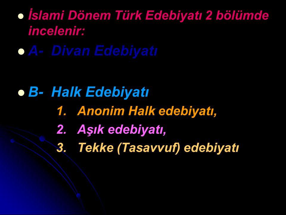 İslami Dönem Türk Edebiyatı 2 bölümde incelenir: A- Divan Edebiyatı B- Halk Edebiyatı 1. Anonim Halk edebiyatı, 2. Aşık edebiyatı, 3. Tekke (Tasavvuf)
