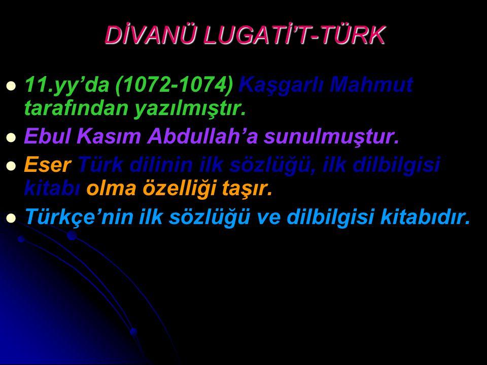 DİVANÜ LUGATİ'T-TÜRK 11.yy'da (1072-1074) Kaşgarlı Mahmut tarafından yazılmıştır. Ebul Kasım Abdullah'a sunulmuştur. Eser Türk dilinin ilk sözlüğü, il