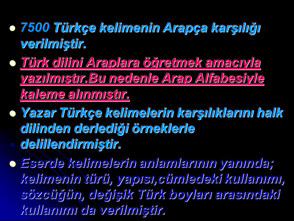 Türkçe kelimenin Arapça karşılığı verilmiştir. 7500 Türkçe kelimenin Arapça karşılığı verilmiştir. Türk dilini Araplara öğretmek amacıyla yazılmıştır.