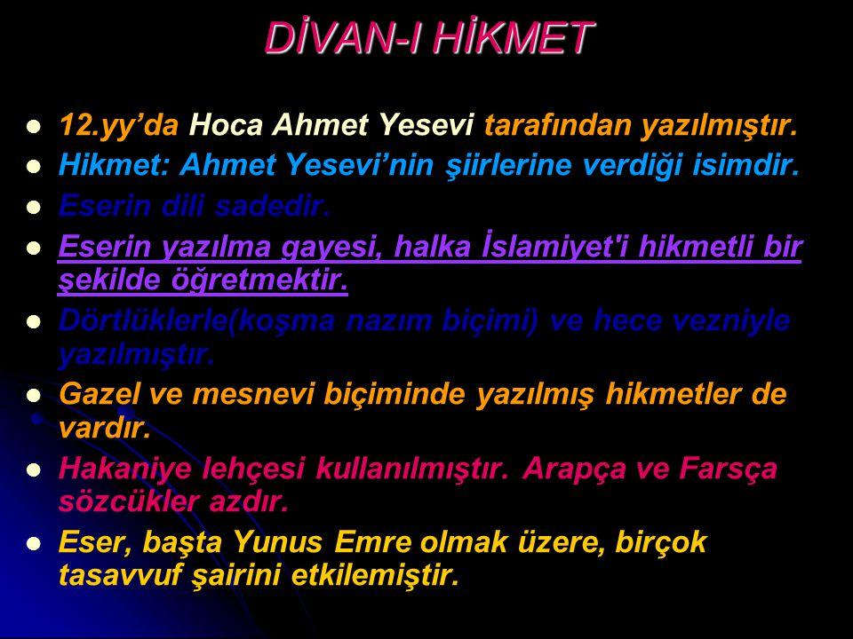 DİVAN-I HİKMET 12.yy'da Hoca Ahmet Yesevi tarafından yazılmıştır. Hikmet: Ahmet Yesevi'nin şiirlerine verdiği isimdir. Eserin dili sadedir. Eserin yaz