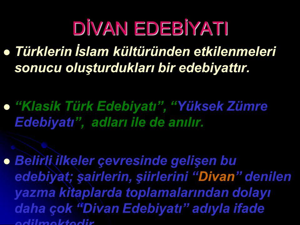 """DİVAN EDEBİYATI Türklerin İslam kültüründen etkilenmeleri sonucu oluşturdukları bir edebiyattır. """"Klasik Türk Edebiyatı"""", """"Yüksek Zümre Edebiyatı"""", ad"""