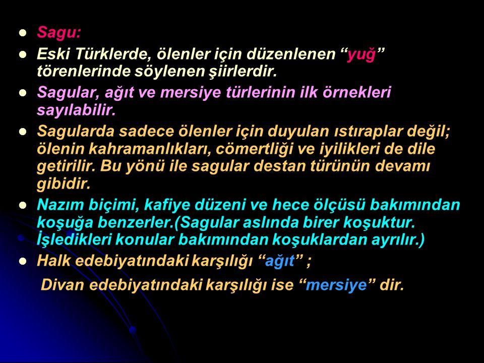 """Sagu: Eski Türklerde, ölenler için düzenlenen """"yuğ"""" törenlerinde söylenen şiirlerdir. Sagular, ağıt ve mersiye türlerinin ilk örnekleri sayılabilir. S"""