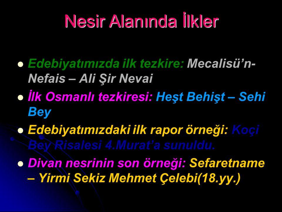 Nesir Alanında İlkler Edebiyatımızda ilk tezkire: Mecalisü'n- Nefais – Ali Şir Nevai İlk Osmanlı tezkiresi: Heşt Behişt – Sehi Bey Edebiyatımızdaki il
