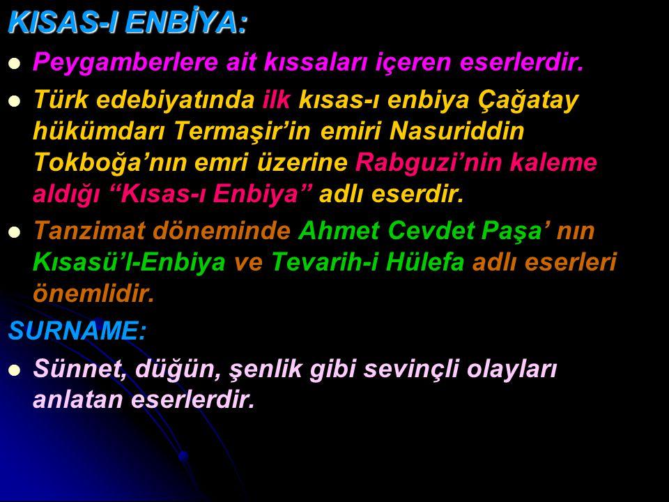 KISAS-I ENBİYA: Peygamberlere ait kıssaları içeren eserlerdir. Türk edebiyatında ilk kısas-ı enbiya Çağatay hükümdarı Termaşir'in emiri Nasuriddin Tok