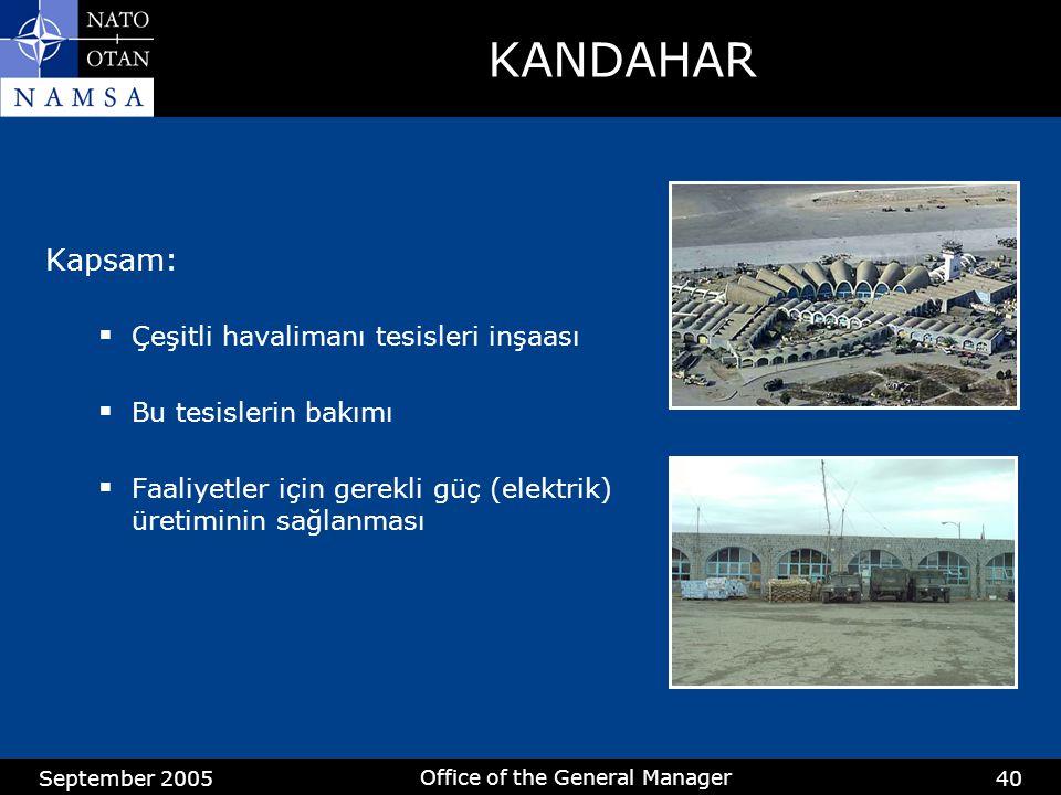 September 2005 Office of the General Manager 40 KANDAHAR Kapsam:  Çeşitli havalimanı tesisleri inşaası  Bu tesislerin bakımı  Faaliyetler için gerekli güç (elektrik) üretiminin sağlanması