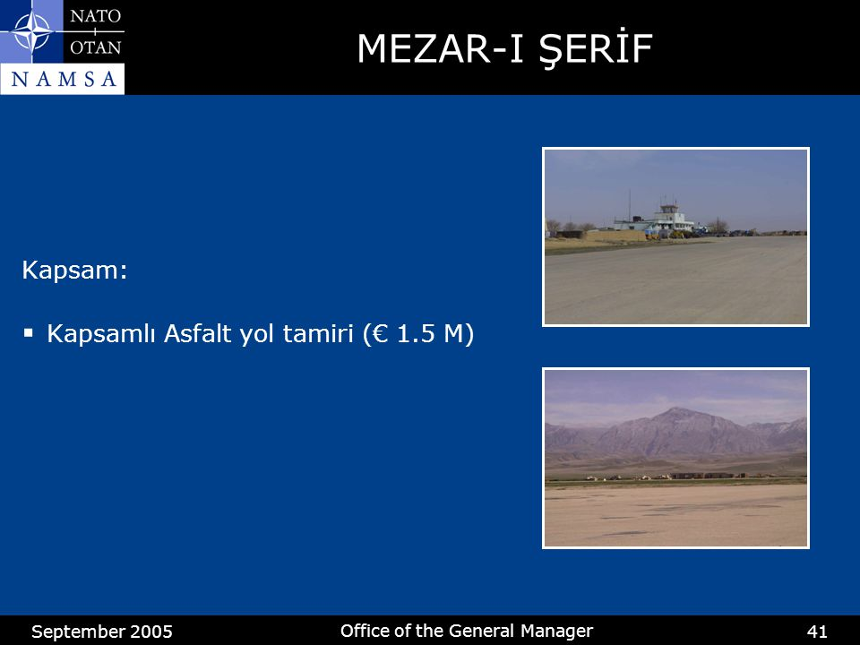 September 2005 Office of the General Manager 41 MEZAR-I ŞERİF Kapsam:  Kapsamlı Asfalt yol tamiri (€ 1.5 M)