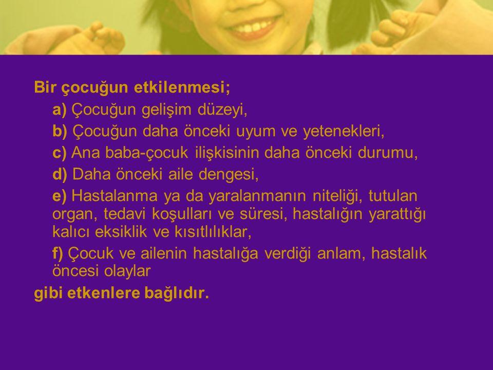 Bir çocuğun etkilenmesi; a) Çocuğun gelişim düzeyi, b) Çocuğun daha önceki uyum ve yetenekleri, c) Ana baba-çocuk ilişkisinin daha önceki durumu, d) D