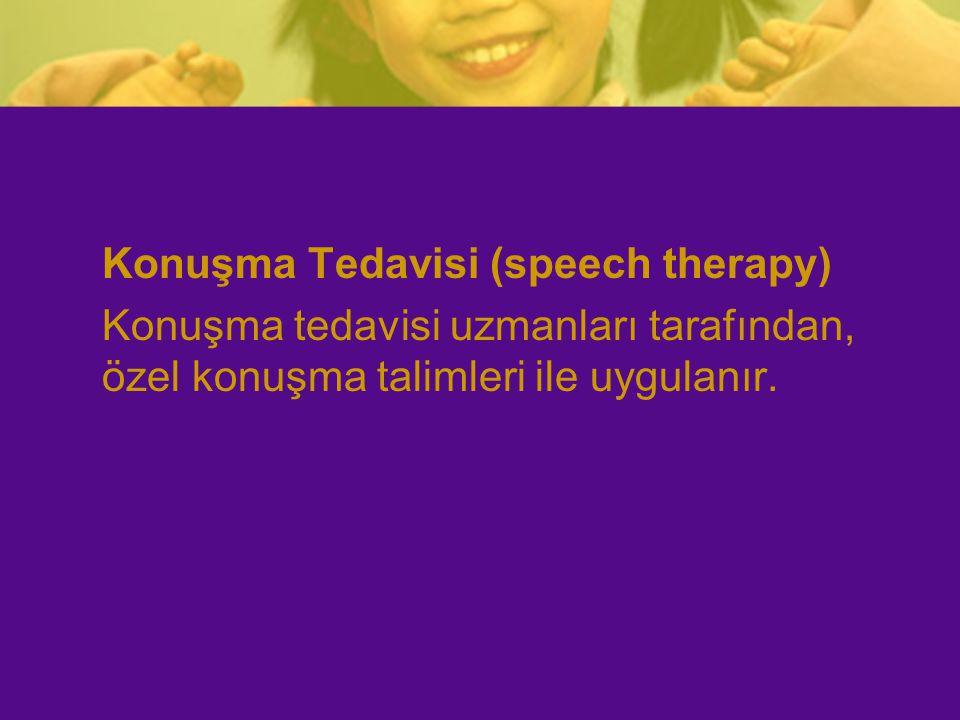 Konuşma Tedavisi (speech therapy) Konuşma tedavisi uzmanları tarafından, özel konuşma talimleri ile uygulanır.