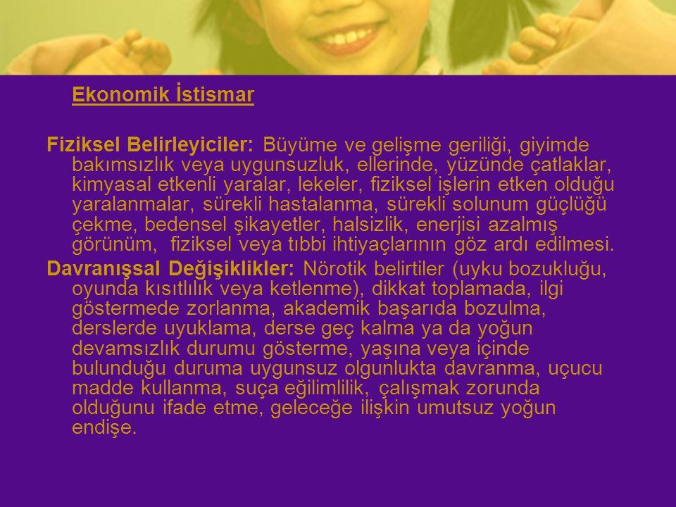 Ekonomik İstismar Fiziksel Belirleyiciler: Büyüme ve gelişme geriliği, giyimde bakımsızlık veya uygunsuzluk, ellerinde, yüzünde çatlaklar, kimyasal et