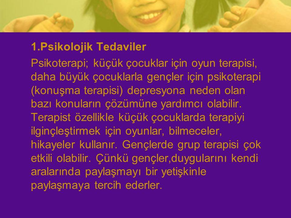1.Psikolojik Tedaviler Psikoterapi; küçük çocuklar için oyun terapisi, daha büyük çocuklarla gençler için psikoterapi (konuşma terapisi) depresyona ne