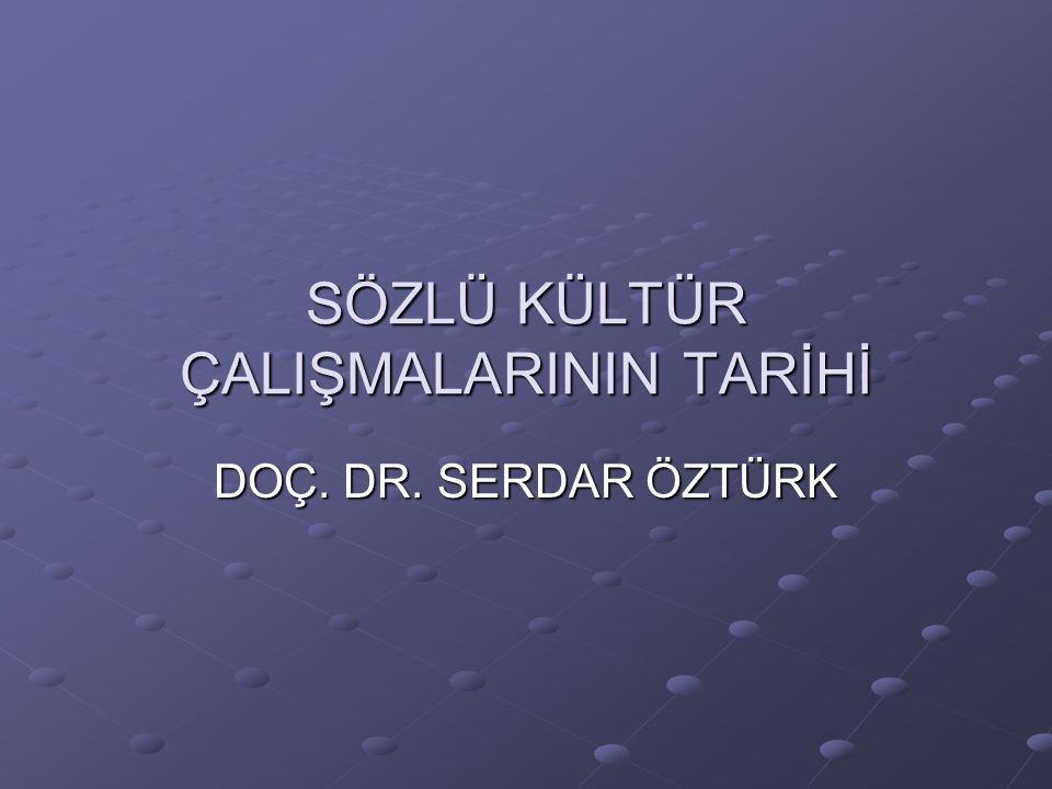 SÖZLÜ KÜLTÜR ÇALIŞMALARININ TARİHİ DOÇ. DR. SERDAR ÖZTÜRK