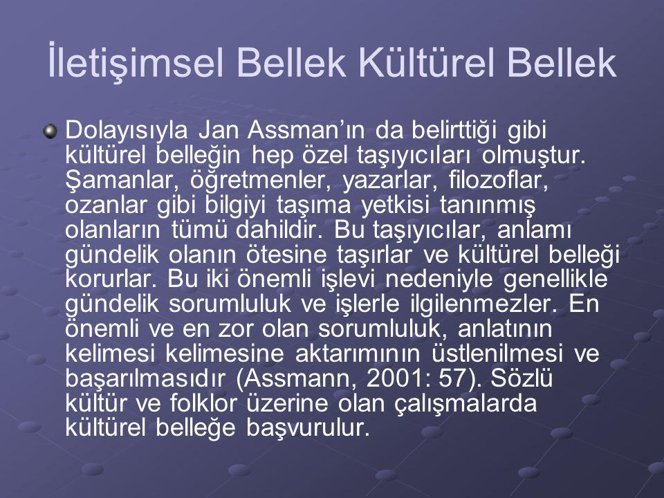 İletişimsel Bellek Kültürel Bellek Dolayısıyla Jan Assman'ın da belirttiği gibi kültürel belleğin hep özel taşıyıcıları olmuştur.