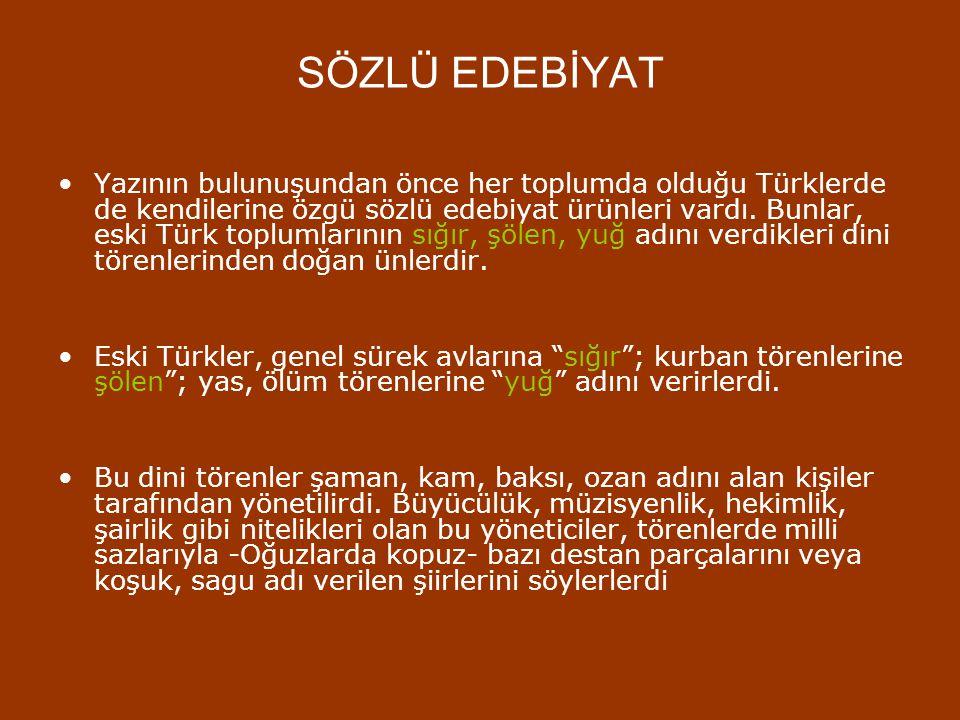 SÖZLÜ EDEBİYAT Yazının bulunuşundan önce her toplumda olduğu Türklerde de kendilerine özgü sözlü edebiyat ürünleri vardı.
