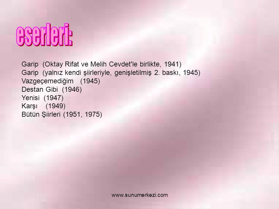 Garip (Oktay Rifat ve Melih Cevdet le birlikte, 1941) Garip (yalnız kendi şiirleriyle, genişletilmiş 2.