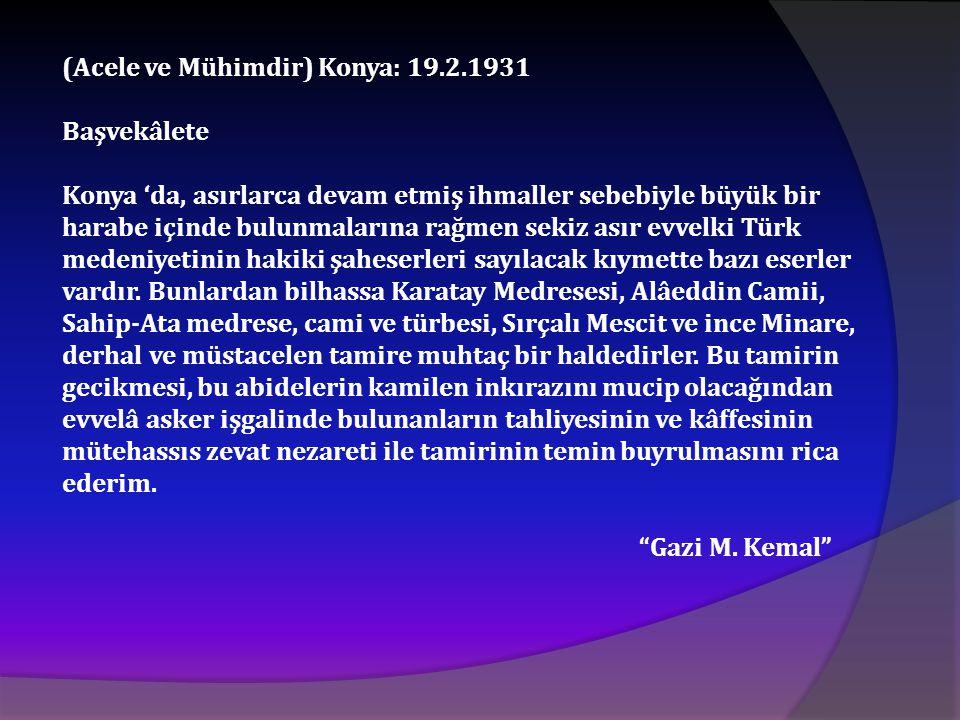 (Acele ve Mühimdir) Konya: 19.2.1931 Başvekâlete Konya 'da, asırlarca devam etmiş ihmaller sebebiyle büyük bir harabe içinde bulunmalarına rağmen seki