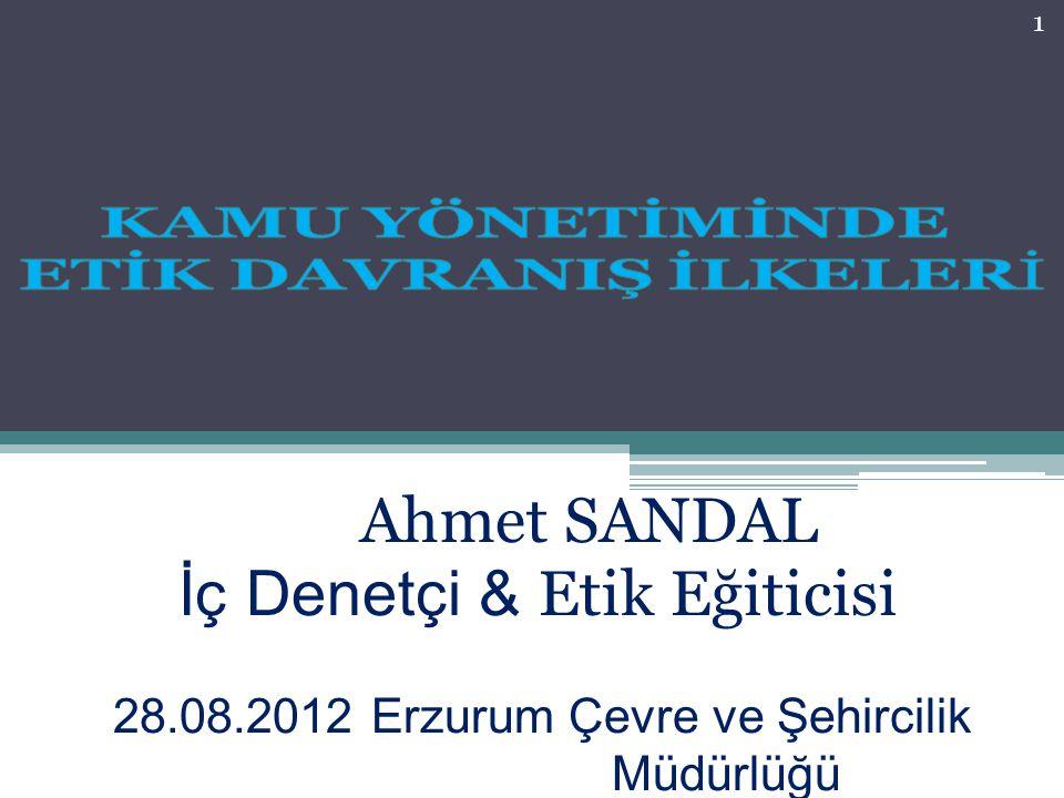 Ahmet SANDAL İç Denetçi & Etik Eğiticisi 28.08.2012 Erzurum Çevre ve Şehircilik Müdürlüğü 1
