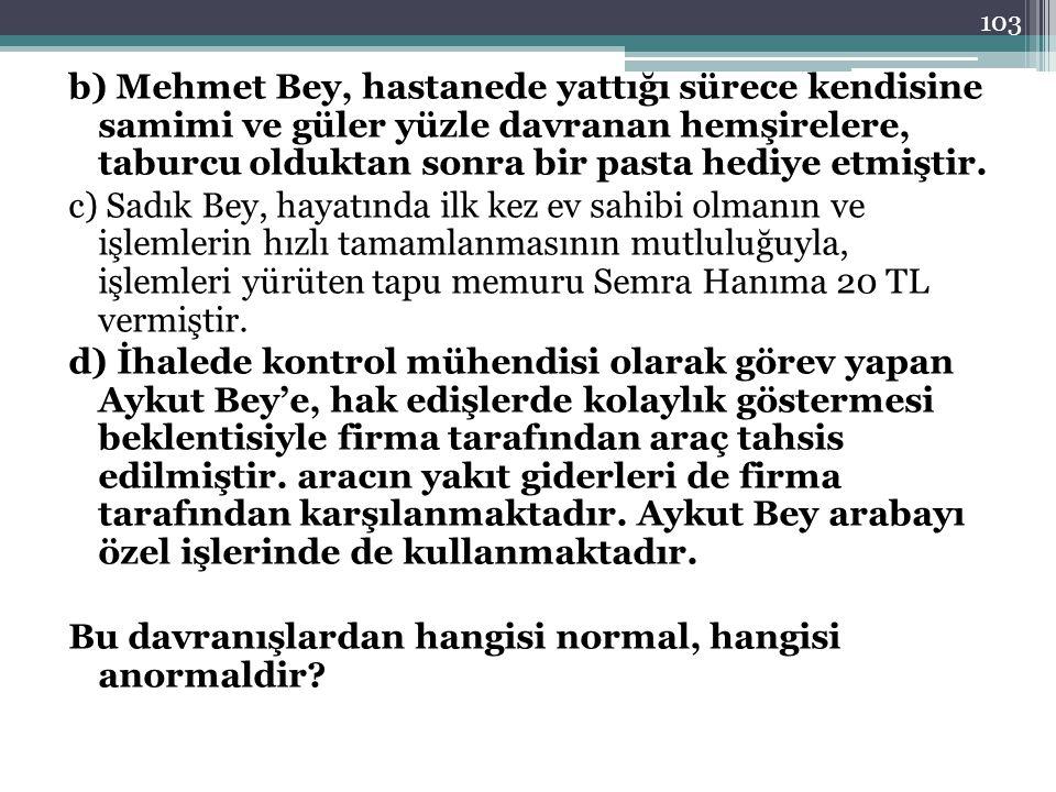 b) Mehmet Bey, hastanede yattığı sürece kendisine samimi ve güler yüzle davranan hemşirelere, taburcu olduktan sonra bir pasta hediye etmiştir. c) Sad