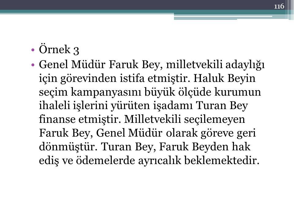Örnek 3 Genel Müdür Faruk Bey, milletvekili adaylığı için görevinden istifa etmiştir. Haluk Beyin seçim kampanyasını büyük ölçüde kurumun ihaleli işle