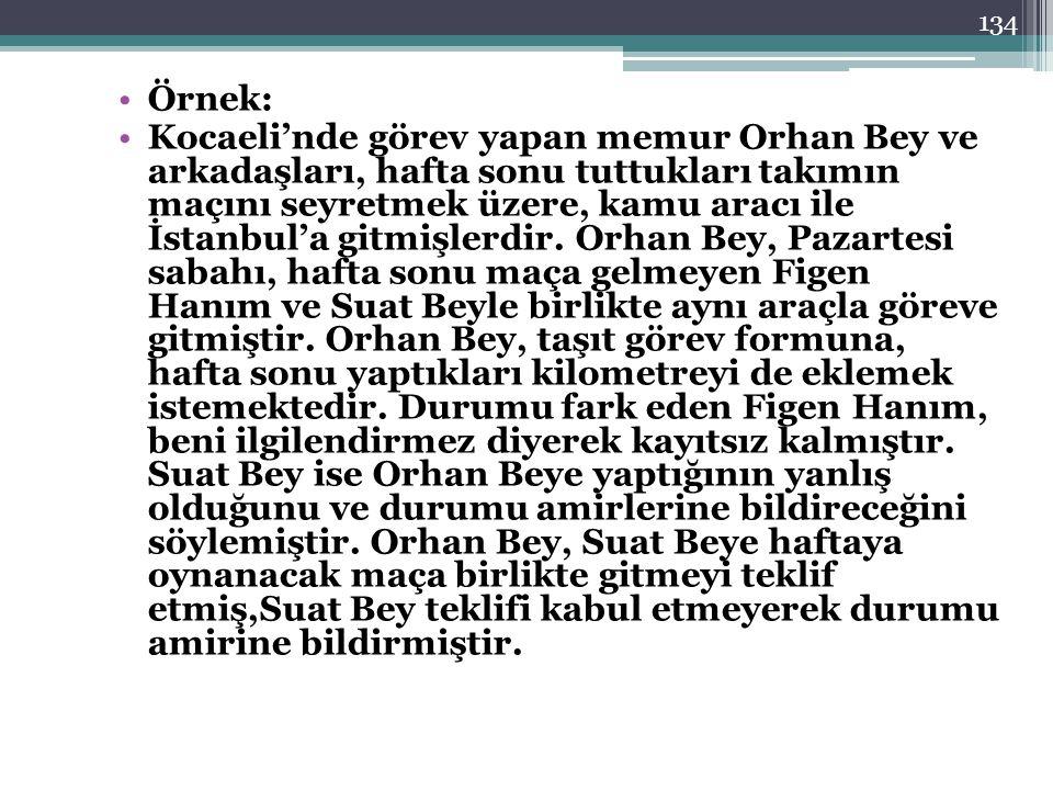 Örnek: Kocaeli'nde görev yapan memur Orhan Bey ve arkadaşları, hafta sonu tuttukları takımın maçını seyretmek üzere, kamu aracı ile İstanbul'a gitmişl