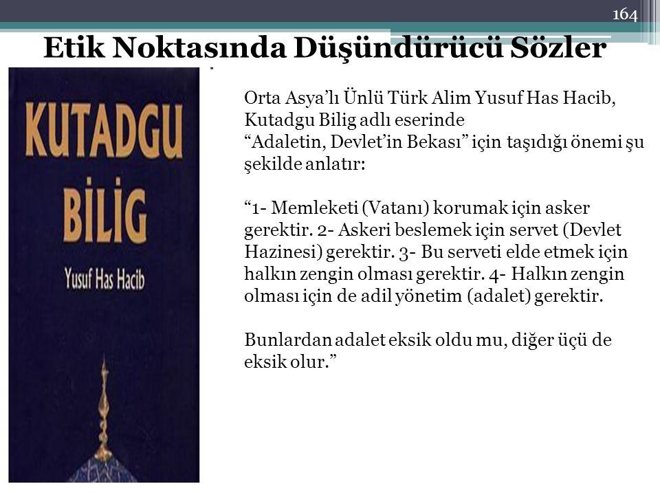"""Orta Asya'lı Ünlü Türk Alim Yusuf Has Hacib, Kutadgu Bilig adlı eserinde """"Adaletin, Devlet'in Bekası"""" için taşıdığı önemi şu şekilde anlatır: """"1- Meml"""