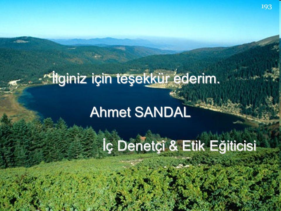 İlginiz için teşekkür ederim. Ahmet SANDAL Ahmet SANDAL İç Denetçi & Etik Eğiticisi İç Denetçi & Etik Eğiticisi 193