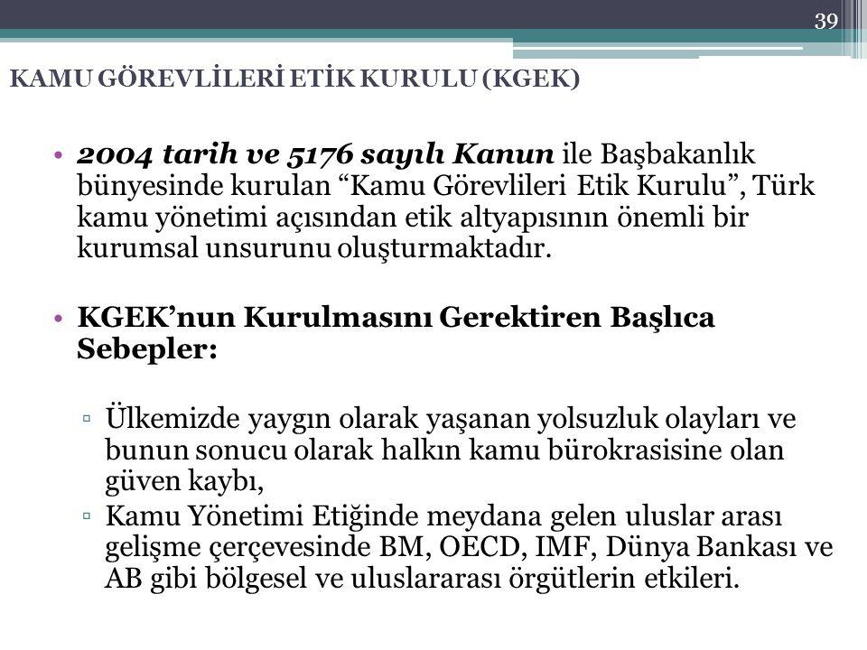 """KAMU GÖREVLİLERİ ETİK KURULU (KGEK) 2004 tarih ve 5176 sayılı Kanun ile Başbakanlık bünyesinde kurulan """"Kamu Görevlileri Etik Kurulu"""", Türk kamu yönet"""