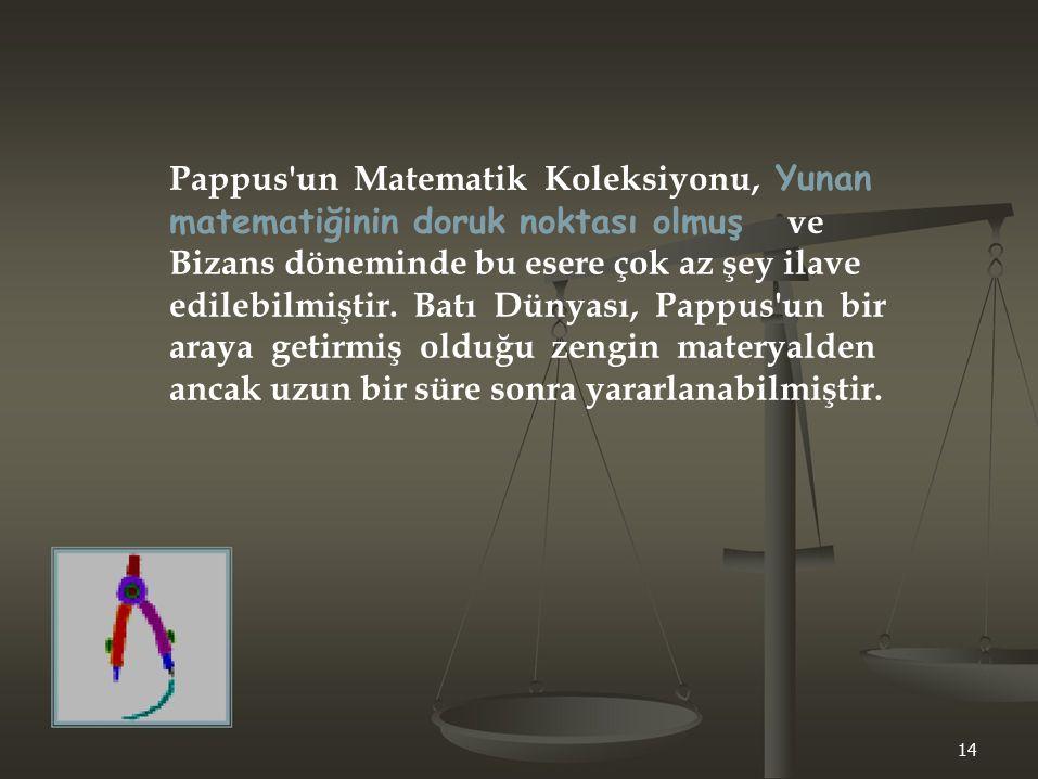 Pappus'un Matematik Koleksiyonu, Yunan matematiğinin doruk noktası olmuş ve Bizans döneminde bu esere çok az şey ilave edilebilmiştir. Batı Dünyası, P