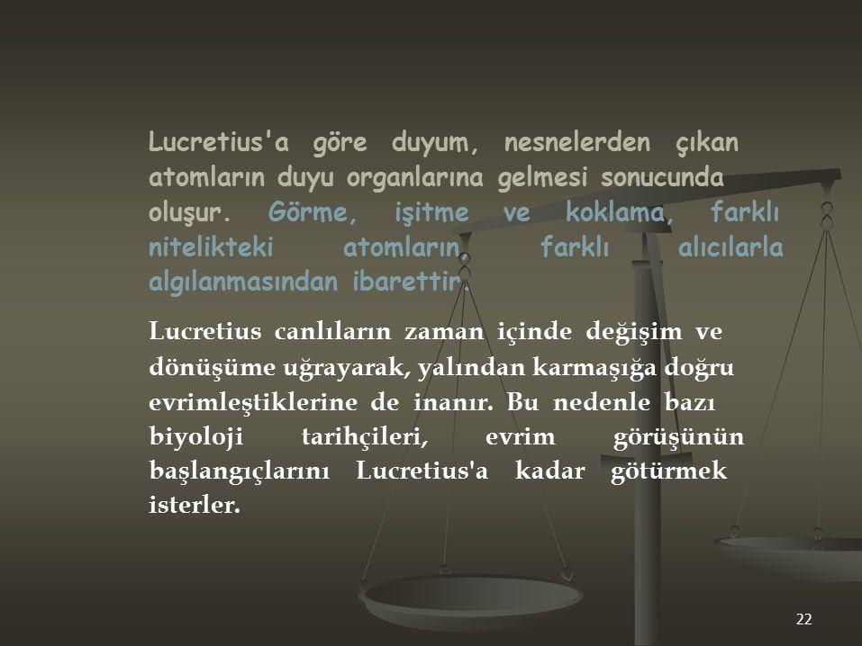 Lucretius'a göre duyum, nesnelerden çıkan atomların duyu organlarına gelmesi sonucunda oluşur. Görme, işitme ve koklama, farklı nitelikteki atomların,