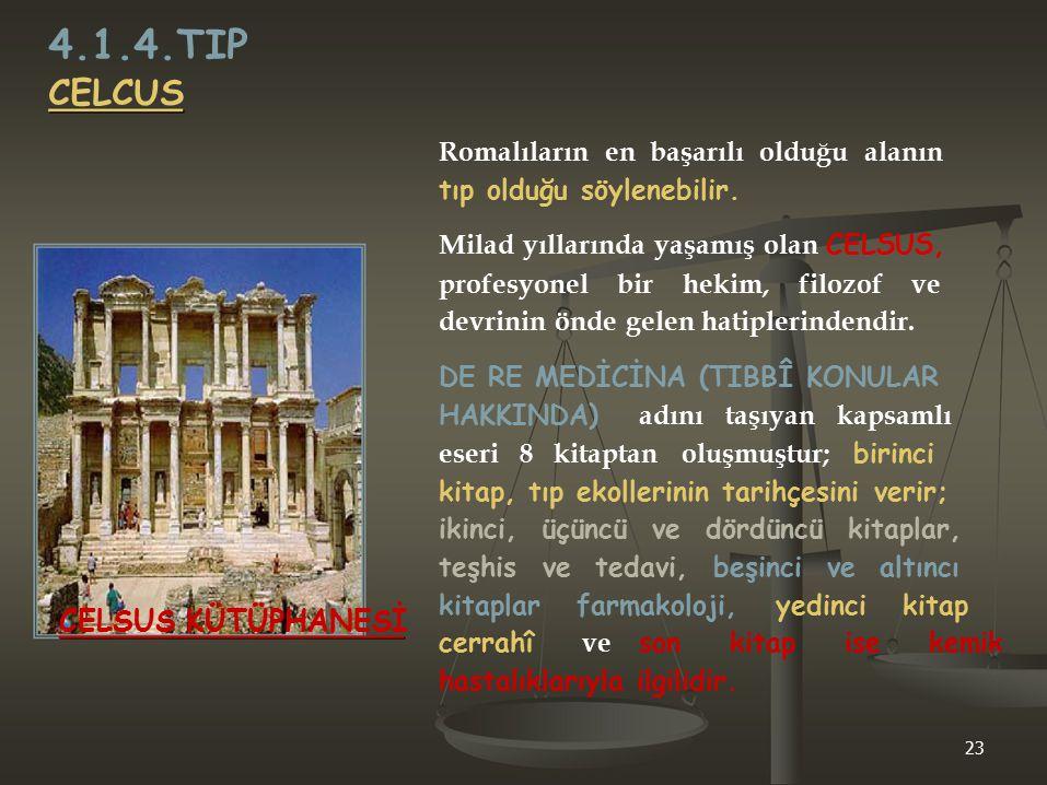 4.1.4.TIP CELCUS Romalıların en başarılı olduğu alanın tıp olduğu söylenebilir. Milad yıllarında yaşamış olan CELSUS, profesyonel bir hekim, filozof v