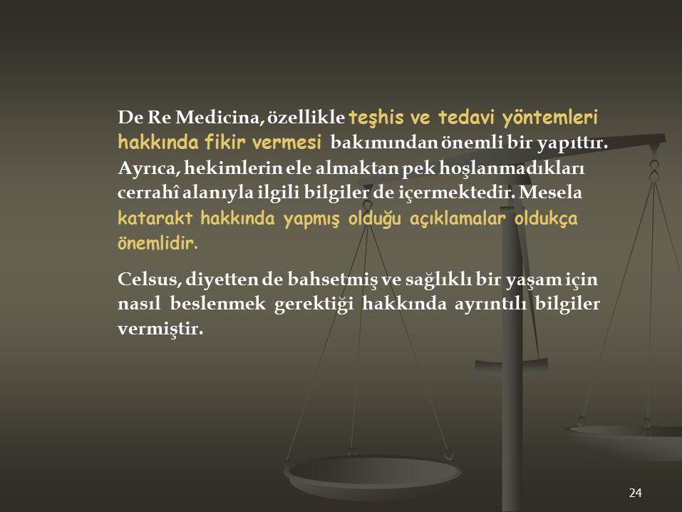 De Re Medicina, özellikle teşhis ve tedavi yöntemleri hakkında fikir vermesi bakımından önemli bir yapıttır. Ayrıca, hekimlerin ele almaktan pek hoşla