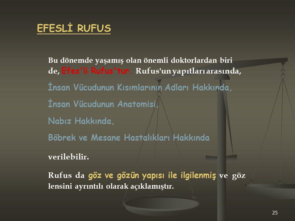 EFESLİ RUFUS Bu dönemde yaşamış olan önemli doktorlardan biri de, Efes'li Rufus'tur. Rufus'un yapıtları arasında, İnsan Vücudunun Kısımlarının Adları