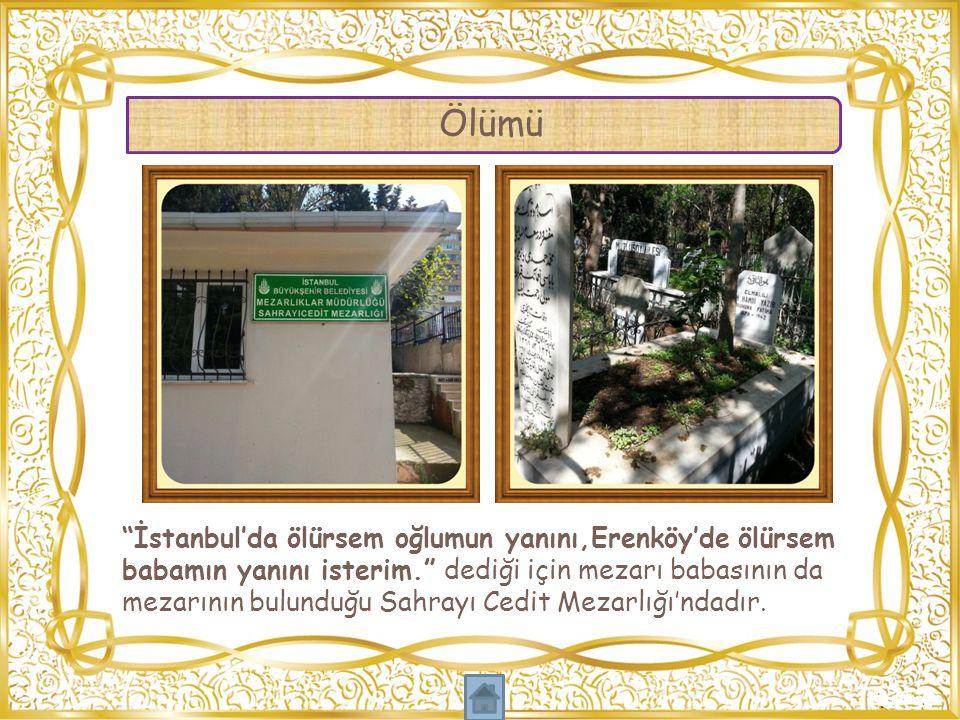 """""""İstanbul'da ölürsem oğlumun yanını,Erenköy'de ölürsem babamın yanını isterim."""" dediği için mezarı babasının da mezarının bulunduğu Sahrayı Cedit Meza"""