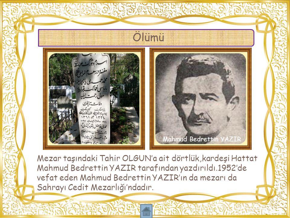 Mezar taşındaki Tahir OLGUN'a ait dörtlük,kardeşi Hattat Mahmud Bedrettin YAZIR tarafından yazdırıldı.1952'de vefat eden Mahmud Bedrettin YAZIR'ın da