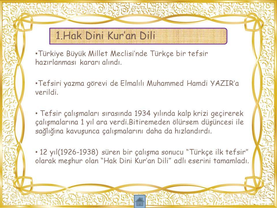 Türkiye Büyük Millet Meclisi'nde Türkçe bir tefsir hazırlanması kararı alındı. Tefsiri yazma görevi de Elmalılı Muhammed Hamdi YAZIR'a verildi. Tefsir