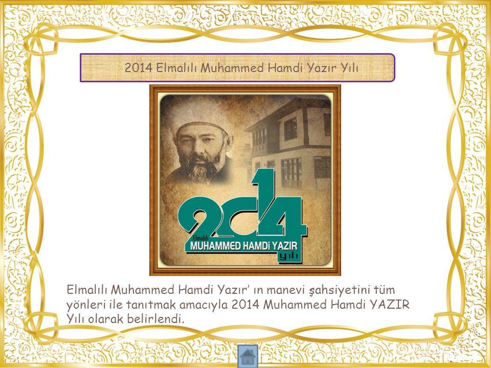 2014 Elmalılı Muhammed Hamdi Yazır Yılı Elmalılı Muhammed Hamdi Yazır' ın manevi şahsiyetini tüm yönleri ile tanıtmak amacıyla 2014 Muhammed Hamdi YAZ