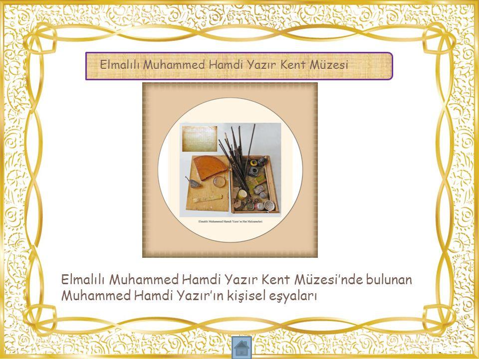 Elmalılı Muhammed Hamdi Yazır Kent Müzesi'nde bulunan Muhammed Hamdi Yazır'ın kişisel eşyaları Elmalılı Muhammed Hamdi Yazır Kent Müzesi