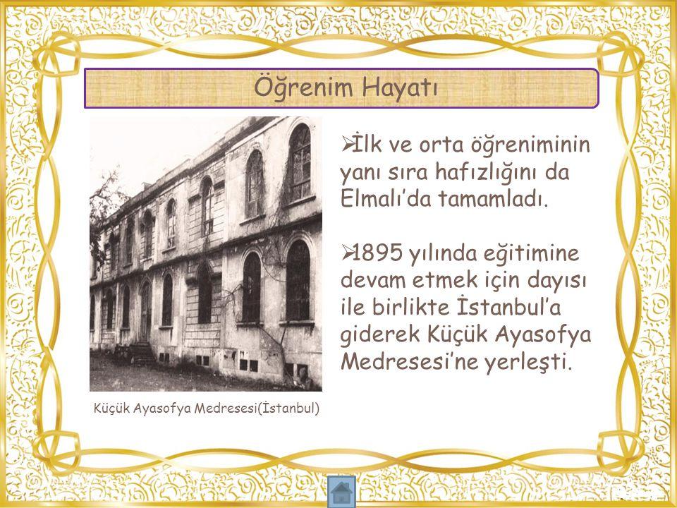 Öğrenim Hayatı Küçük Ayasofya Medresesi(İstanbul)  İlk ve orta öğreniminin yanı sıra hafızlığını da Elmalı'da tamamladı.  1895 yılında eğitimine dev