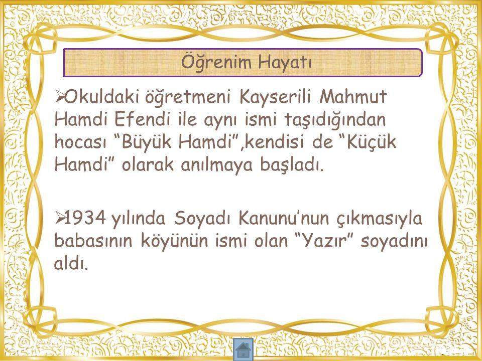 """ Okuldaki öğretmeni Kayserili Mahmut Hamdi Efendi ile aynı ismi taşıdığından hocası """"Büyük Hamdi"""",kendisi de """"Küçük Hamdi"""" olarak anılmaya başladı. """