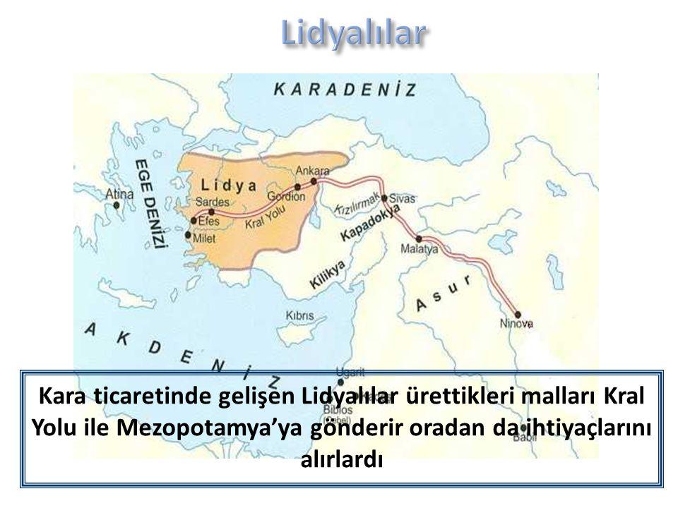 Kara ticaretinde gelişen Lidyalılar ürettikleri malları Kral Yolu ile Mezopotamya'ya gönderir oradan da ihtiyaçlarını alırlardı
